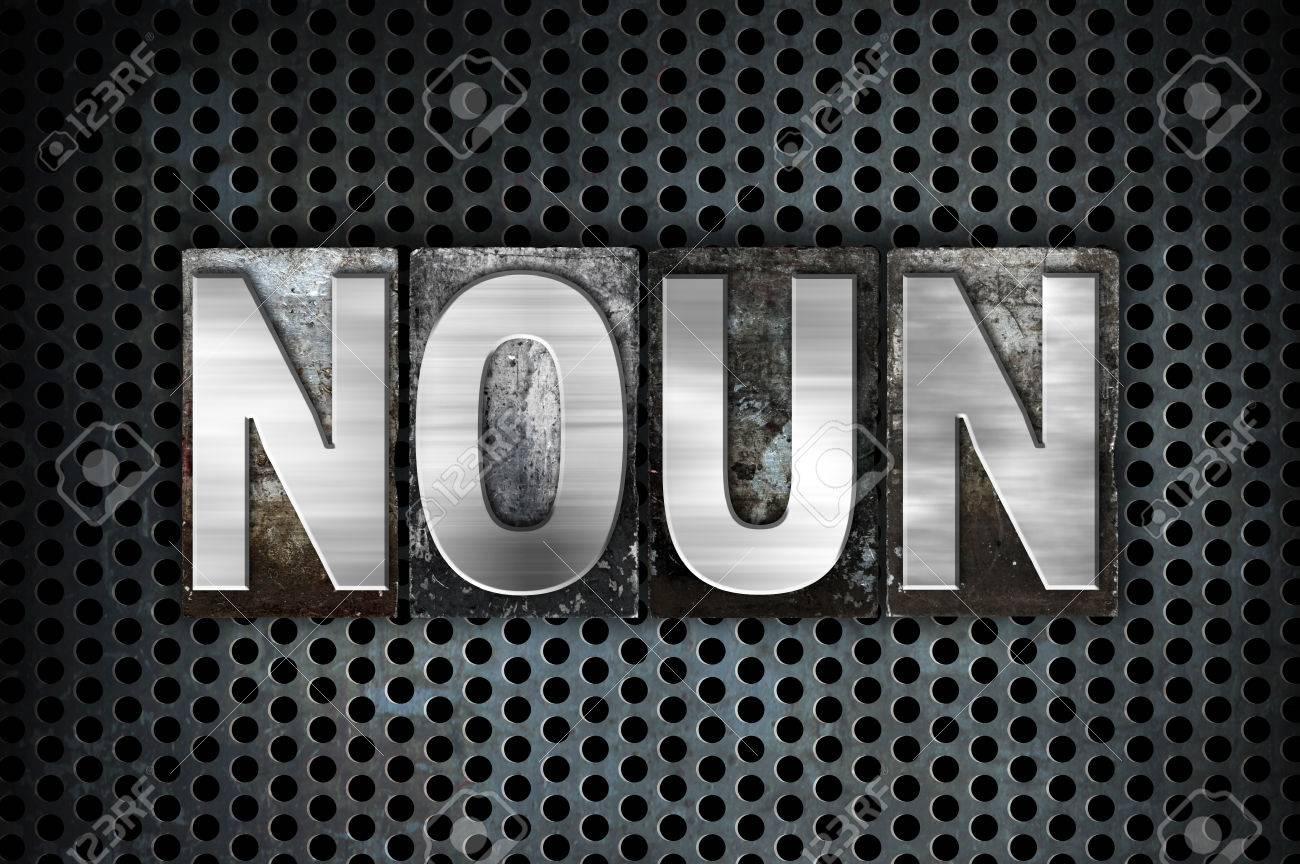 The Word Noun Written In Vintage Metal Letterpress Type On 1300x864