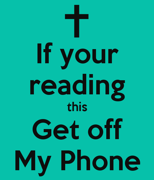 If your reading this Get off My Phone Poster Name Keep Calm o 600x700
