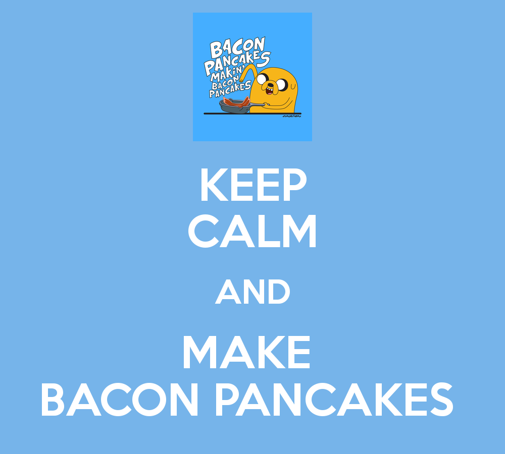 KEEP CALM AND MAKE BACON PANCAKES   KEEP CALM AND CARRY ON Image 1000x900