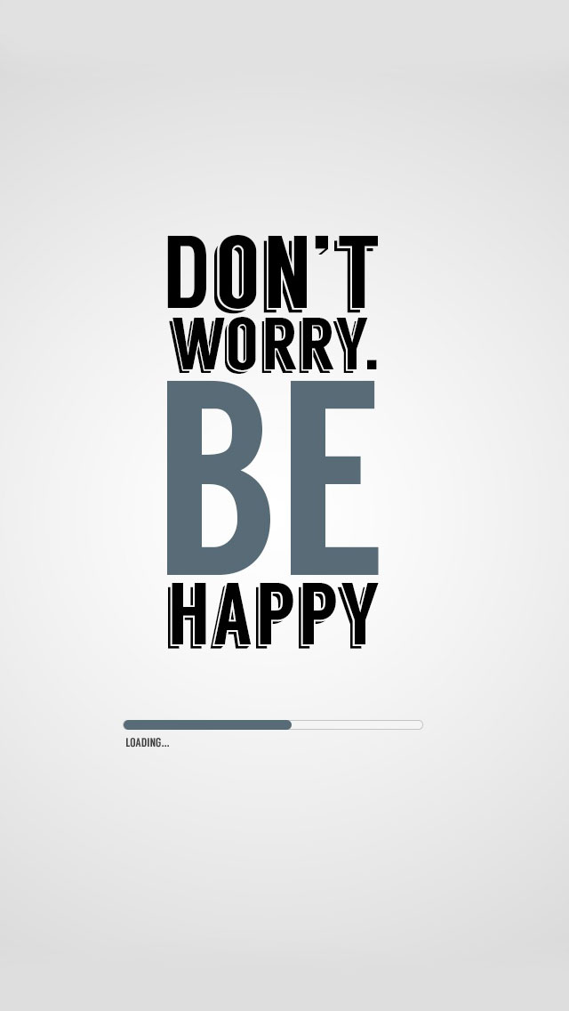 Dont worry be happy iPhone 5s Wallpaper Download iPhone Wallpapers 640x1136