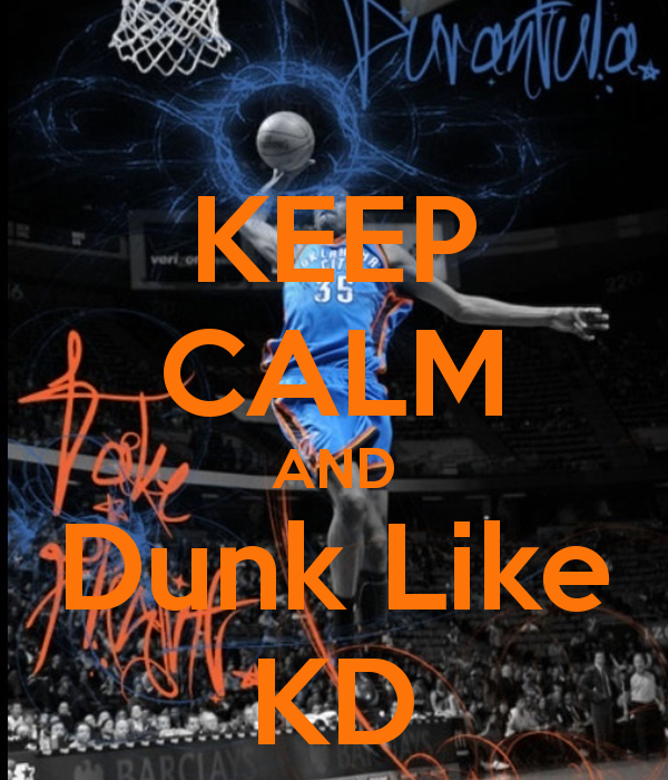 KEEP CALM AND Dunk Like KD   KEEP CALM AND CARRY ON Image Generator 600x700