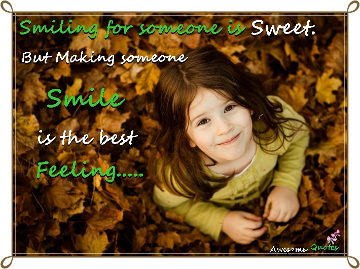 Awesome Quotes Smiling for someone is sweet But making someone Smile 710x530