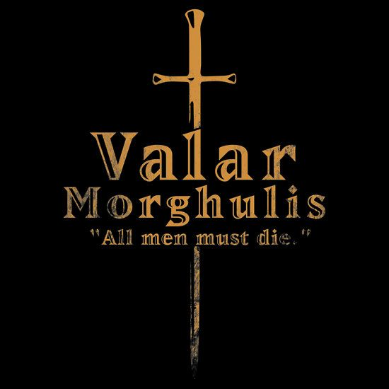 Valar Morghulis the contrast of colour within the font is 550x550