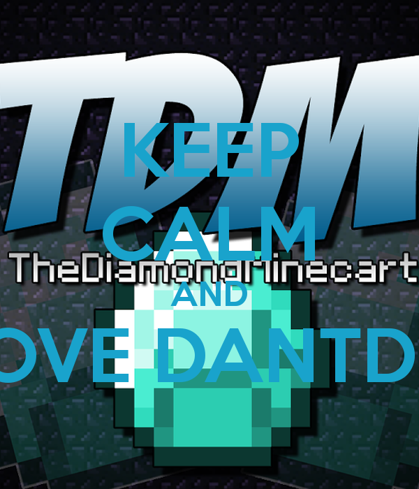 KEEP CALM AND LOVE DANTDM   KEEP CALM AND CARRY ON Image Generator 600x700