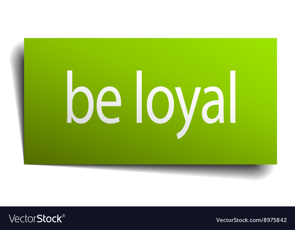 Be loyal green paper sign on white background Vector Image 1000x780