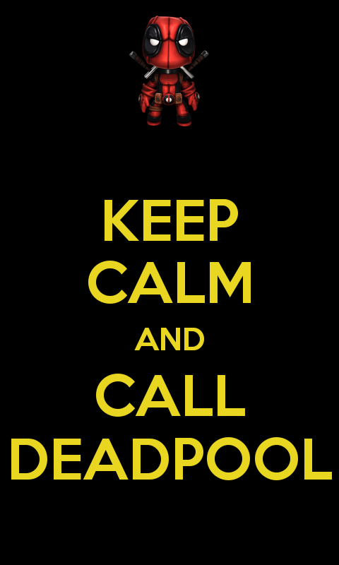 httpwwwkeepcalm o maticcoukpkeep calm and call deadpool 6 480x800
