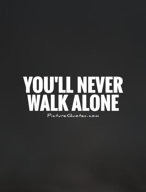 Youll never walk alone Picture Quotes 500x660