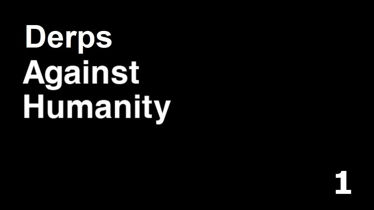 Derps Against Humanity   Episode 1 1280x720