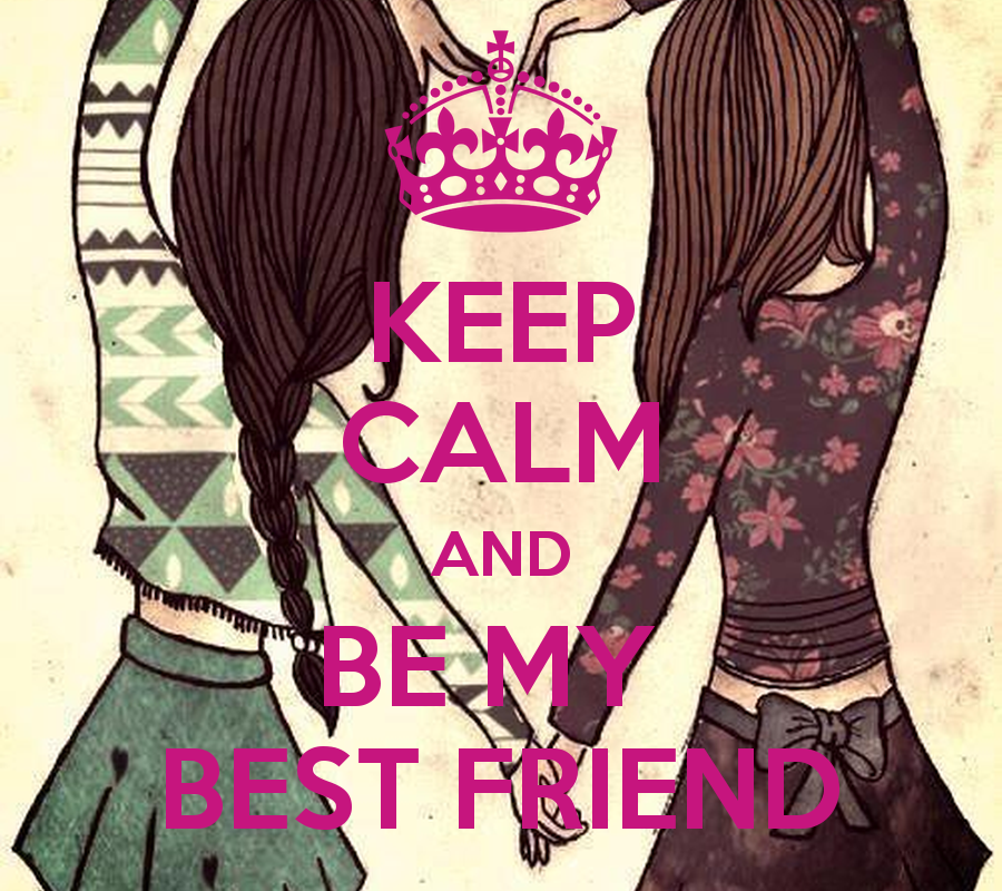 KEEP CALM AND BE MY BEST FRIEND   KEEP CALM AND CARRY ON Image 900x800
