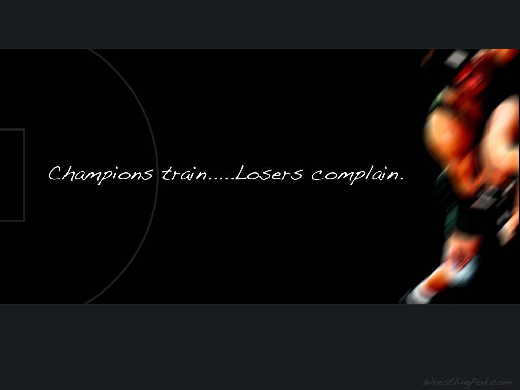 Champions Train Losers Complain Wrestling Desktop Wallpaper 1024x768
