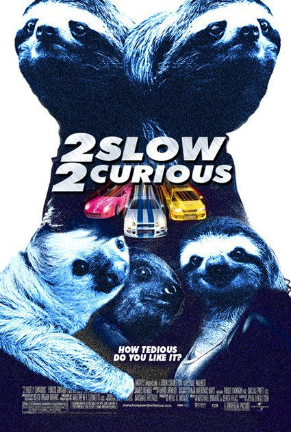 slow 2 curious sloths Too slow too curious 2 Fast 2 Furious 425x629