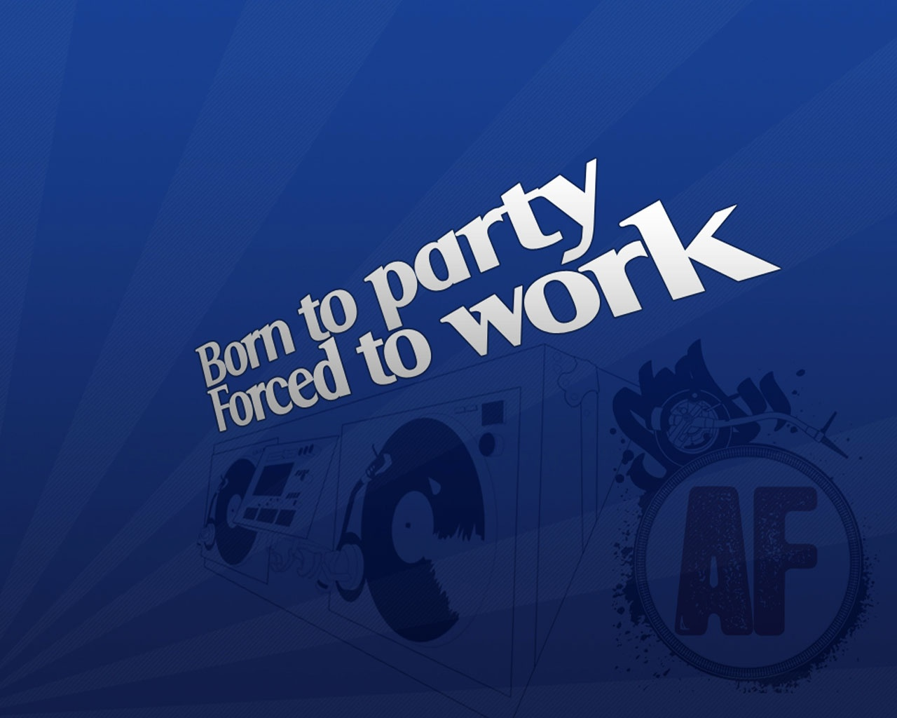 Born To Party Forced To Work wallpaper music and dance wallpapers 1280x1024