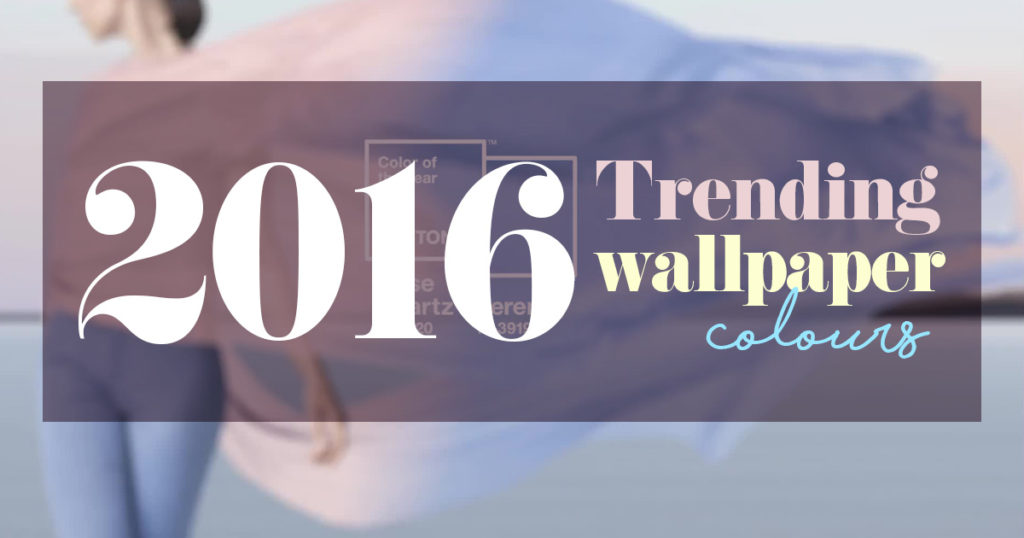 2016 Trending wallpaper colours you should know about Aspiring Walls 1024x538