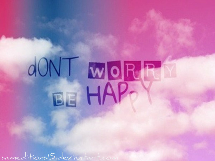 Dont Worry be Happy Wallpaper Wallpaper 39 Dont Worry be 900x675