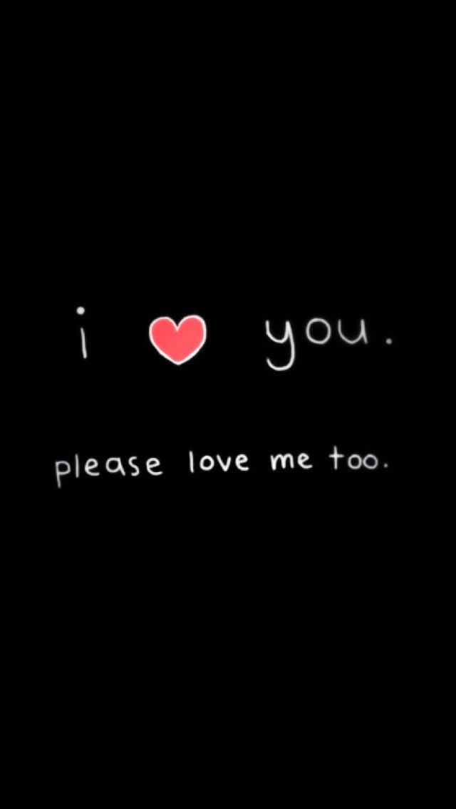 love you please love me too iPhone 5 Wallpaper 640x1136 640x1136