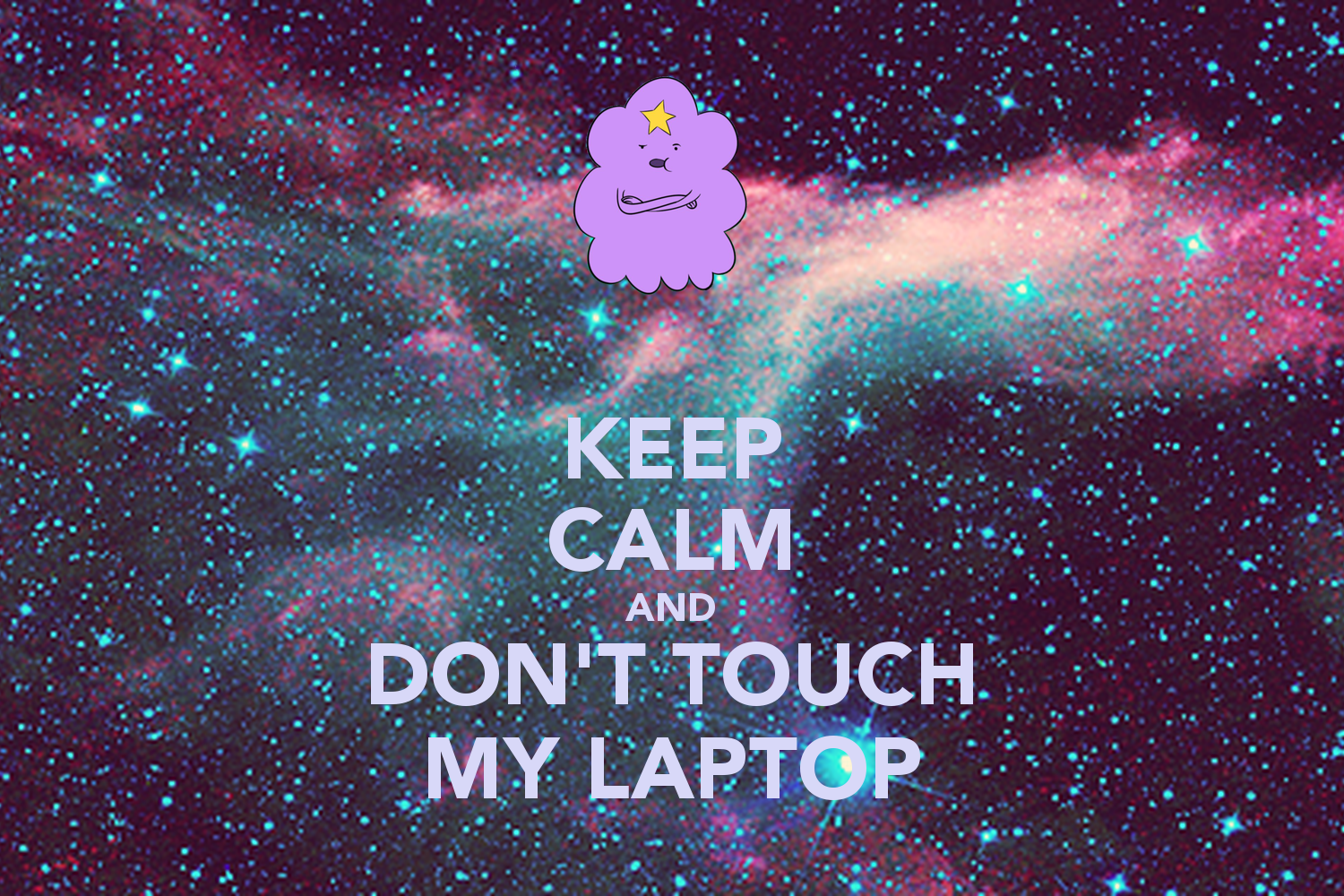 Download Keep Calm And Don T Touch My Laptop 12png 1500x1000 47
