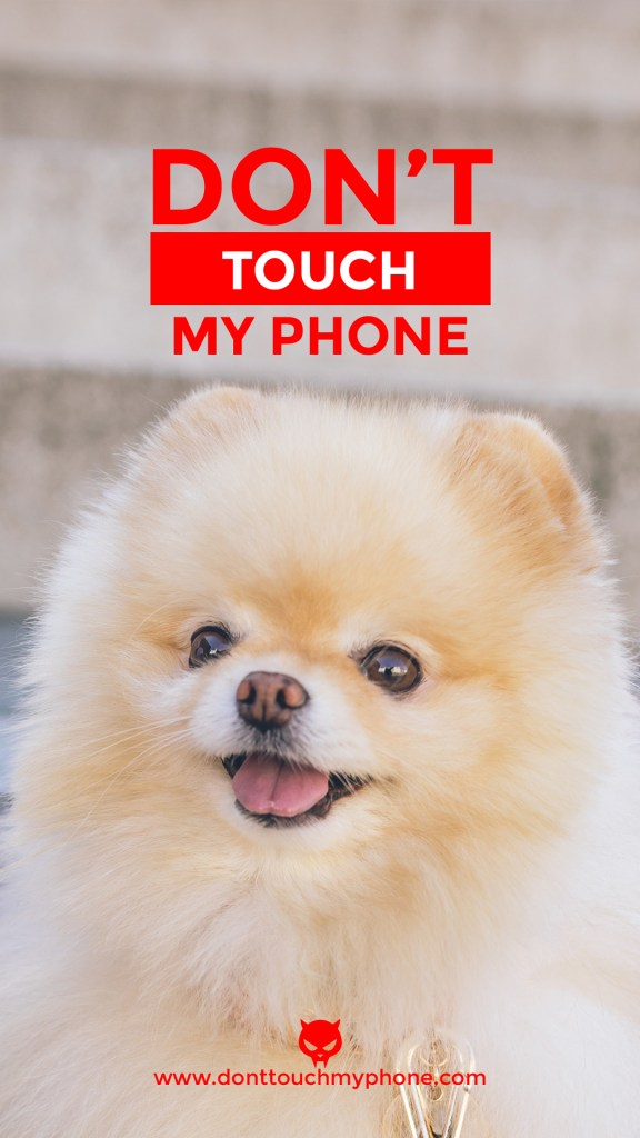 Cute Dont Touch My Phone Dog Wallpapers Dont Touch My Phone 576x1024