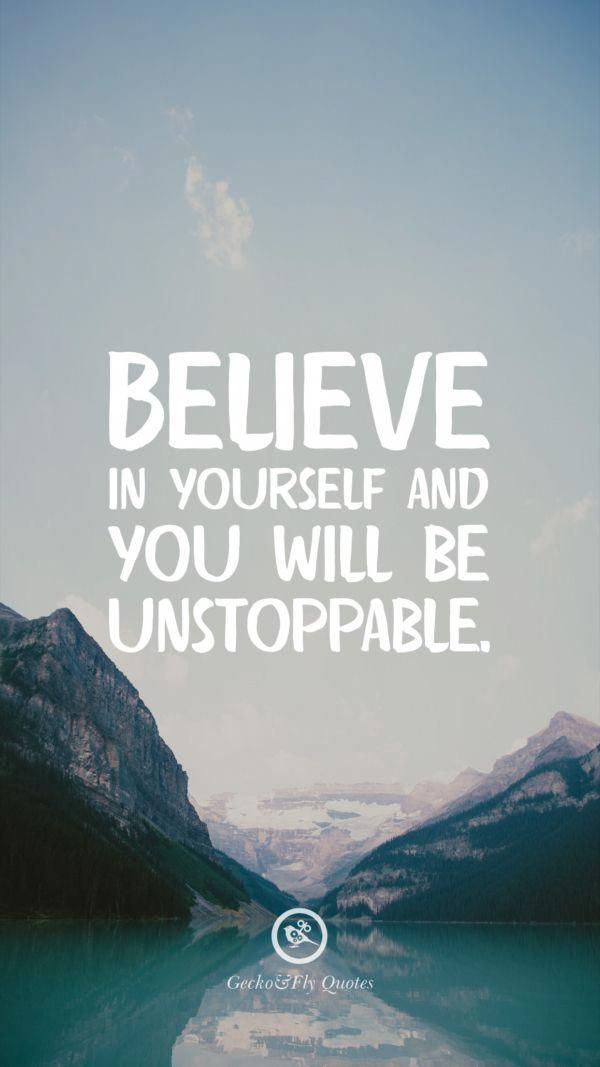 Believe in yourself and you will be unstoppable Inspirational And 600x1067