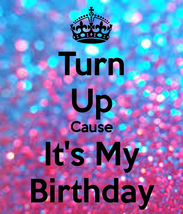 Free Download Turn Up Cause Its My Birthday Keep Calm And