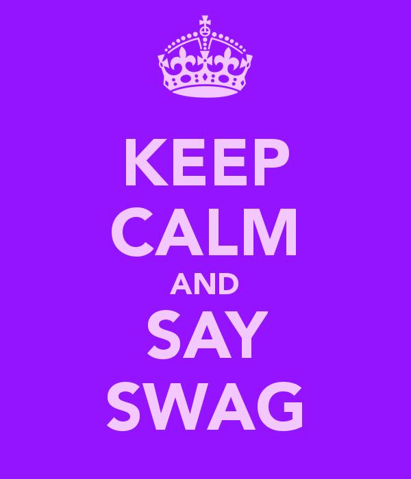 Keep Calm Swag Logo Keep calm and say swag 600x700