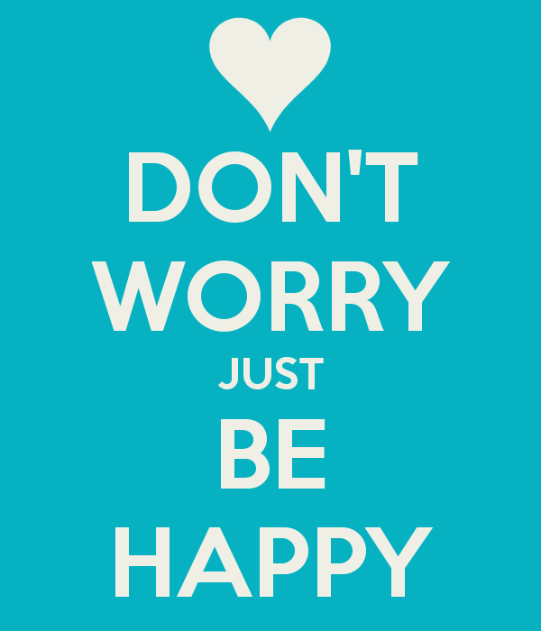DONT WORRY JUST BE HAPPY   KEEP CALM AND CARRY ON Image Generator 600x700