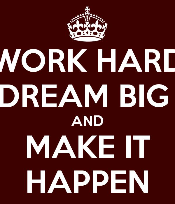 Work Hard Dream Big And 600x700