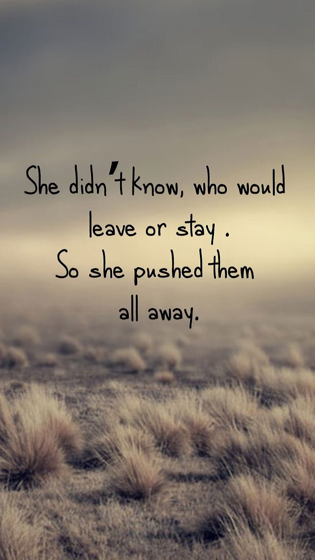 Leave or Stay Pushed Away Quotes   123mobileWallpaperscom 640x1136
