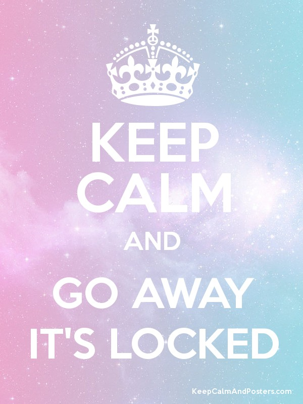 KEEP CALM AND GO AWAY ITS LOCKED Poster 600x800