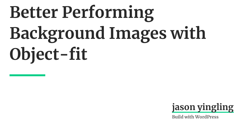 Better Performing Background Images with Object fit Jason Yingling 1024x512