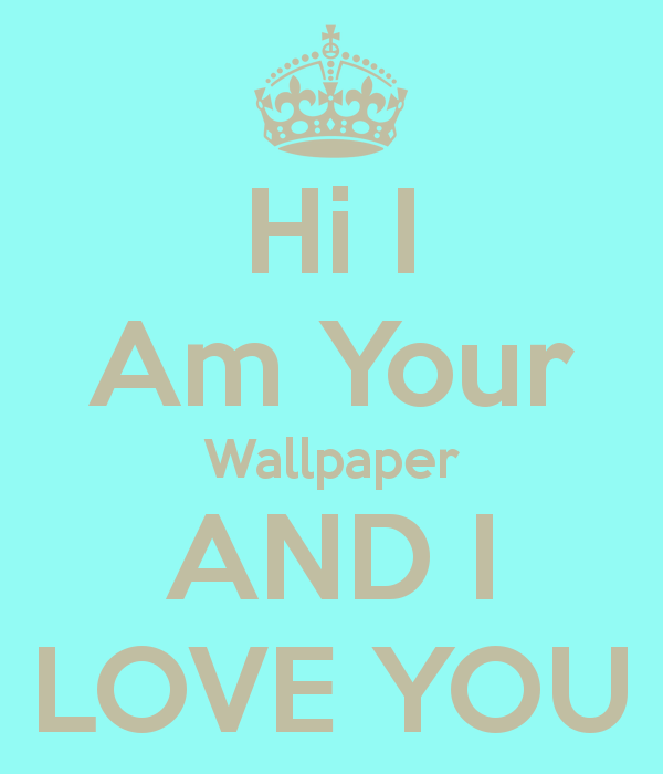 Hello I Am Your Wallpaper And I Love You Hello i am your wallpaper 600x700