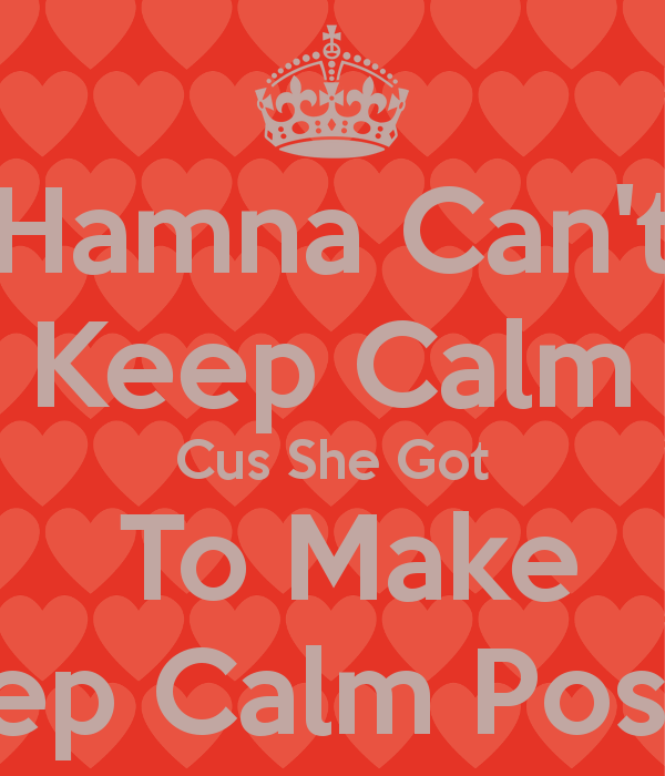 Hamna Cant Keep Calm Cus She Got To Make Keep Calm Poster   KEEP CALM 600x700