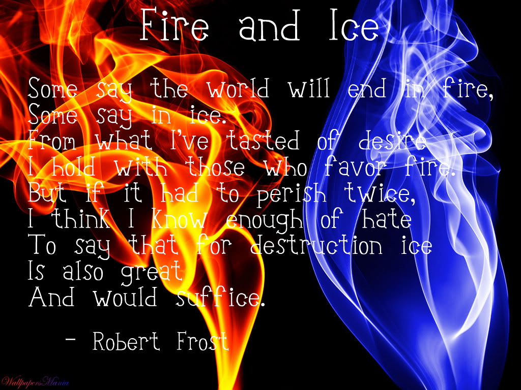 fire and ice robert frost thesis Ice and fire and ice by robert frost the poem ice and fire can be a poem compiled by robert frost, and published in 1923 pygmalion bernard shaw essays.