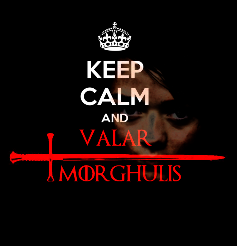 Valar Morghulis   Wallpaper   Games of Thrones   Arya 760x788