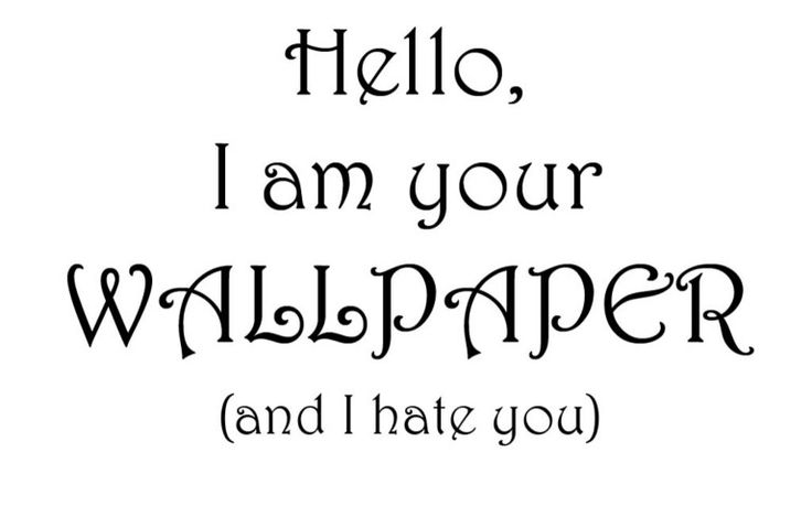 Hello i am your wallpaper and i hate you WALLPAPER JUNK Pinterest 736x469