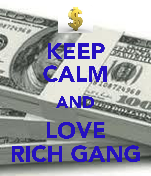Rich Gang Wallpaper Keep calm and love rich gangpng 600x700