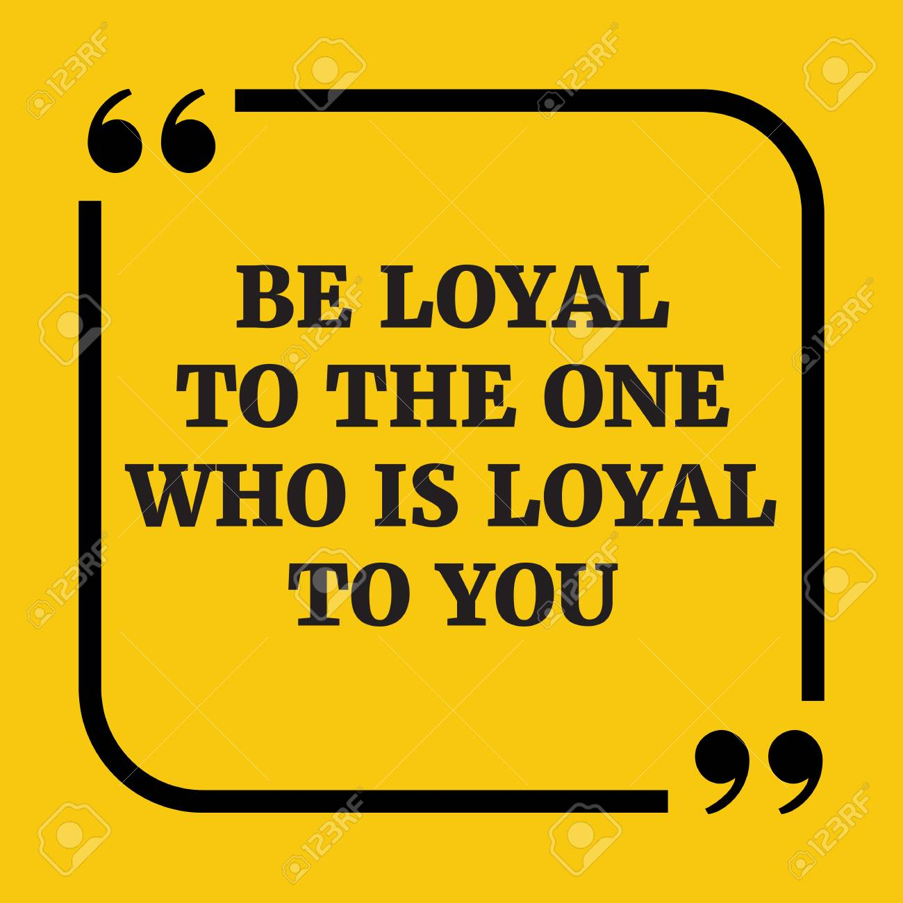 Motivational Quote Be Loyal To The One Who Is Loyal To You 1300x1300