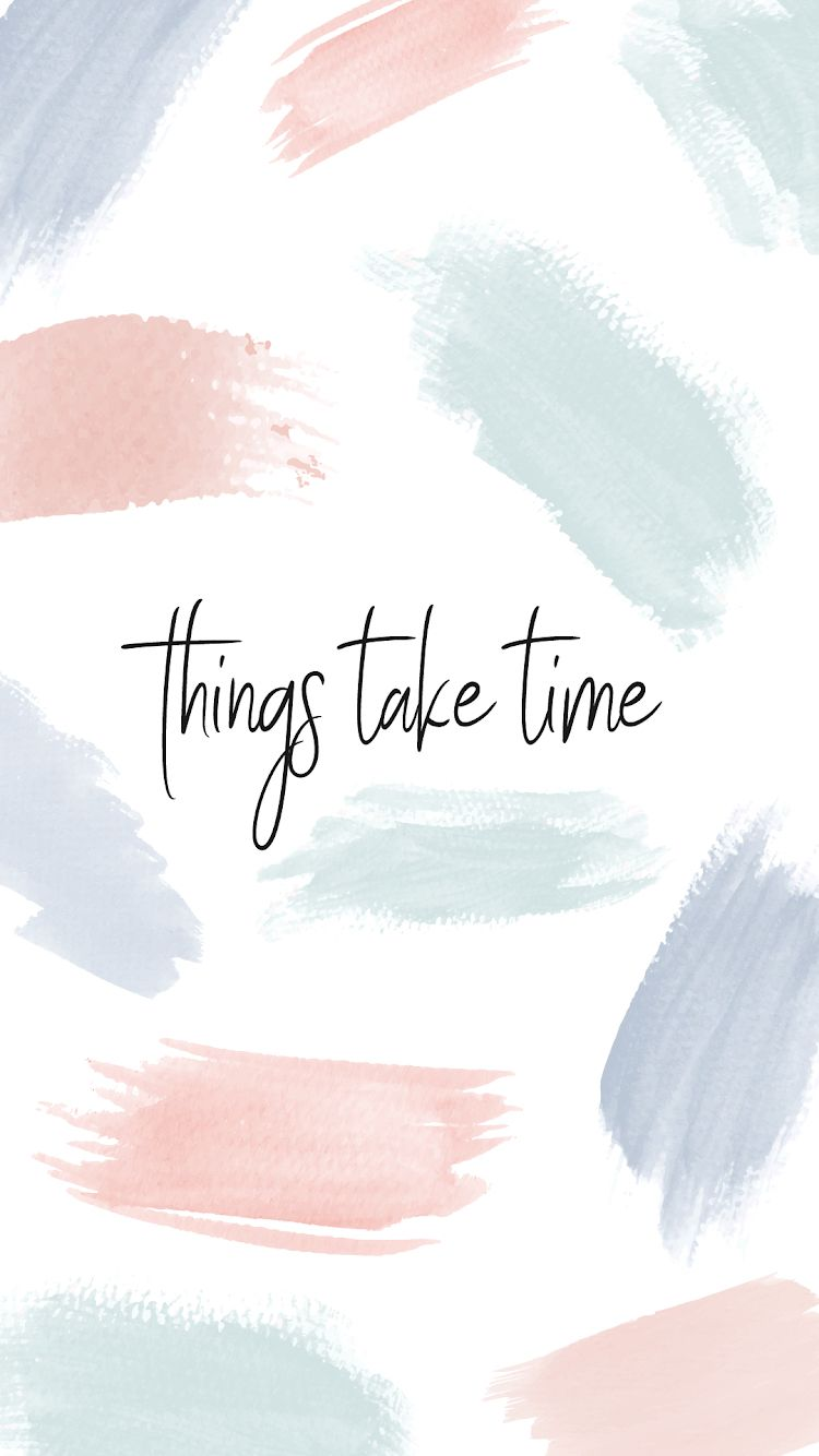 Things take time screensaver Wallpaper quotes Quote backgrounds 750x1334