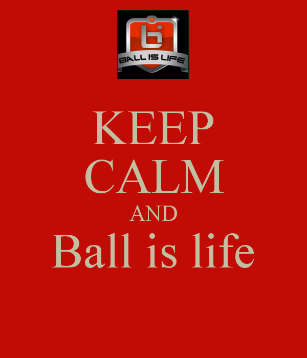 KEEP CALM AND Ball is life Poster Billy Keep Calm o Matic 600x700