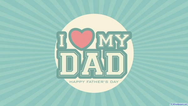 Wallpapers Happy Father Day Wallpaper I Love My DAD Wallpaper 600x338
