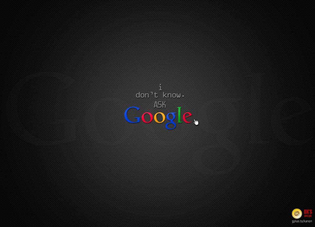 DKs Design google Wallpaper   i dont know ask google 1064x768