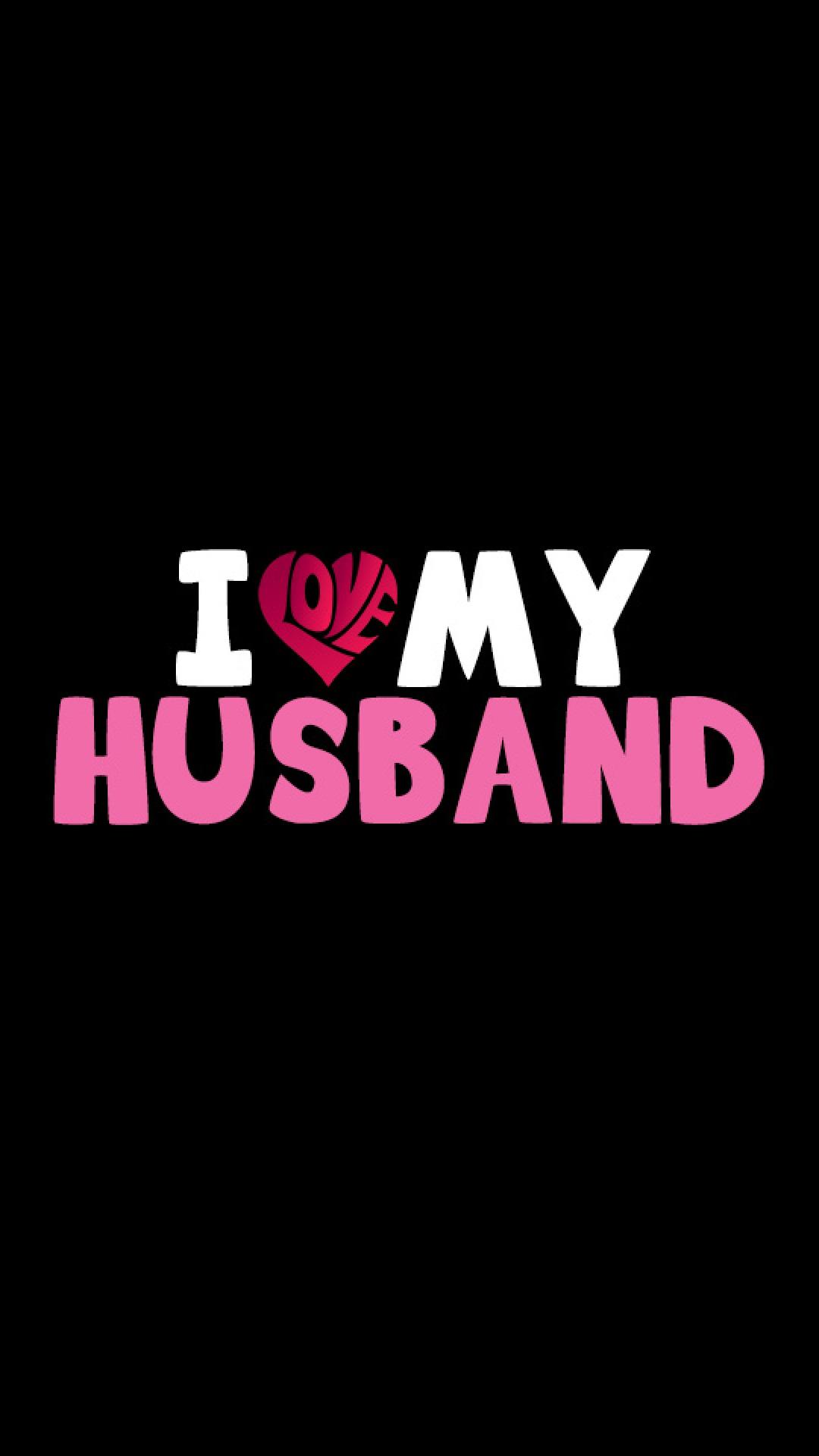 I Love My Husband iPhone 6 Plus Wallpaper 1080x1920 1080x1920
