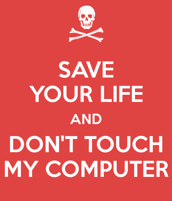 SAVE YOUR LIFE AND DONT TOUCH MY COMPUTER Poster Geovanni Keep 600x700