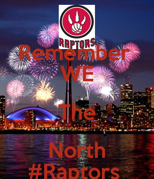 Remember WE The North Raptors   KEEP CALM AND CARRY ON Image 600x700
