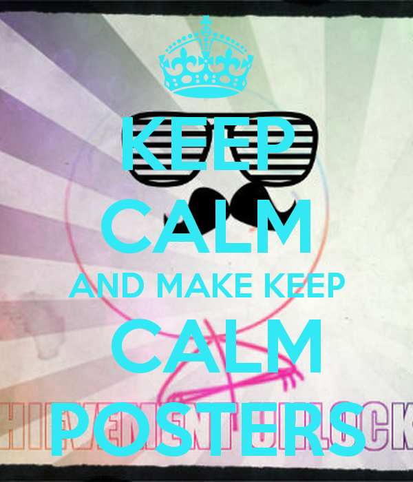 KEEP CALM AND MAKE KEEP CALM POSTERS   KEEP CALM AND CARRY ON Image 600x700
