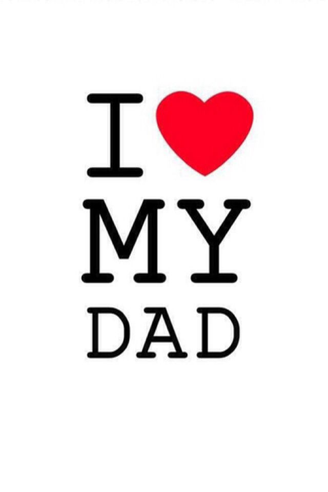 iPhone Wallpaper   Fathers Day tjn I love my dad I love my 640x960
