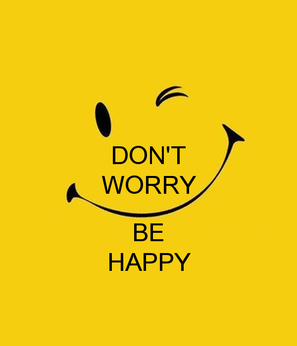 DONT WORRY BE HAPPY   KEEP CALM AND CARRY ON Image Generator 600x700