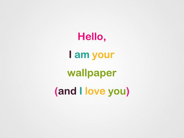 Hello I Am Your Wallpaper And I Love You Cute wallpaper 500x375
