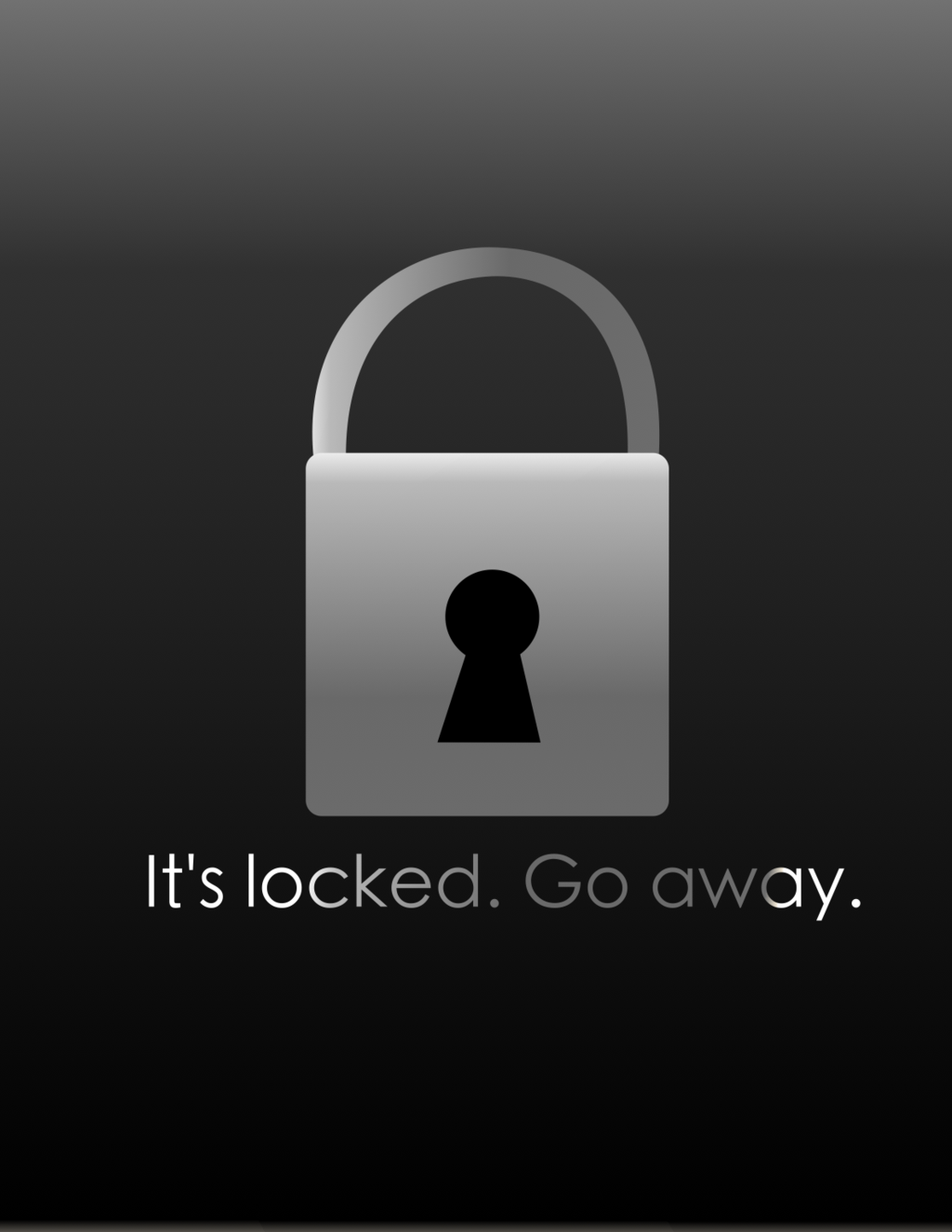 its locked Go away iPhone iPod iPad wallpaper by 1024x1325