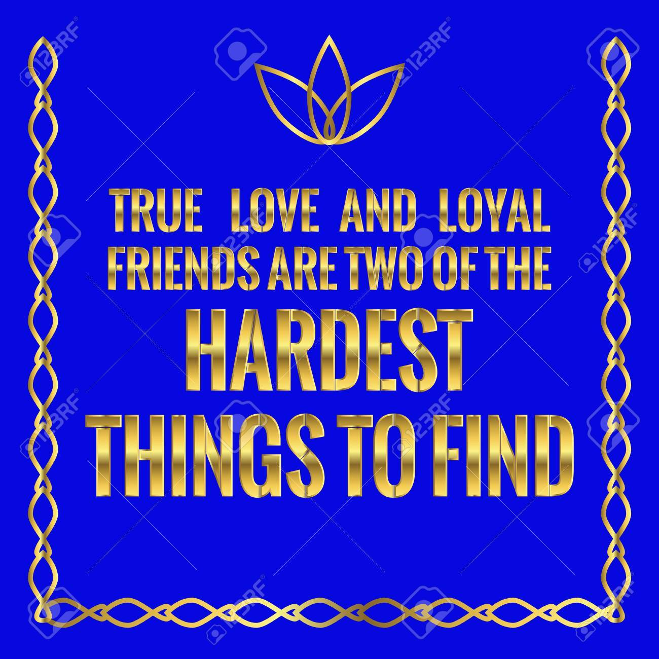Motivational Quote True Love And Loyal Friends Are Two Of The 1300x1300