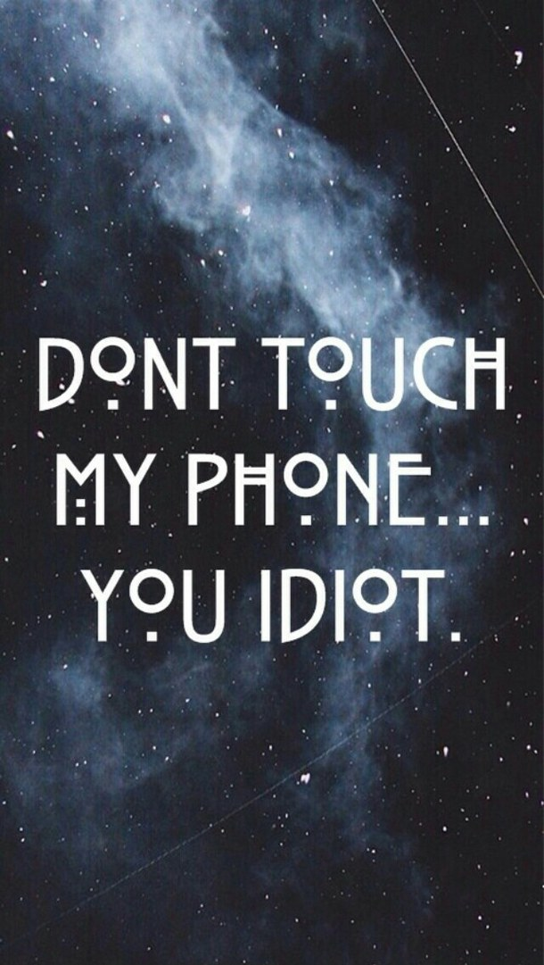 Wallpaper Don 39 t Touch My Phone You Idiot 610x1081
